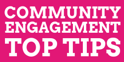 Community Engagement Top Tips